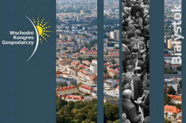 Ruszył Wschodni Kongres Gospodarczy w Białymstoku